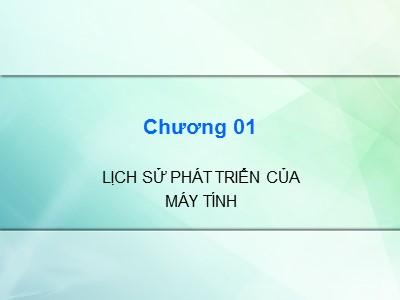 Bài giảng Kiến trúc máy tính - Chương 1: Lịch sử phát triển của máy tính - Cao đẳng Nghề Sài Gòn