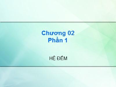 Bài giảng Kiến trúc máy tính - Chương 2 - Phần 1: Hệ đếm - Cao đẳng Nghề Sài Gòn
