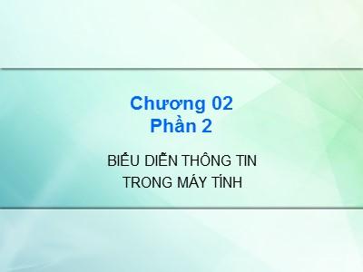 Bài giảng Kiến trúc máy tính - Chương 2 - Phần 2: Biểu diễn thông tin trong máy tính - Cao đẳng Nghề Sài Gòn