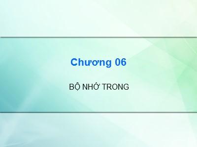 Bài giảng Kiến trúc máy tính - Chương 6: Bộ nhớ trong - Cao đẳng nghề Sài Gòn