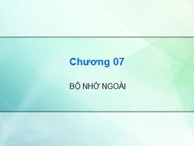 Bài giảng Kiến trúc máy tính - Chương 7: Bộ nhớ ngoài - Cao đẳng Nghề Sài Gòn