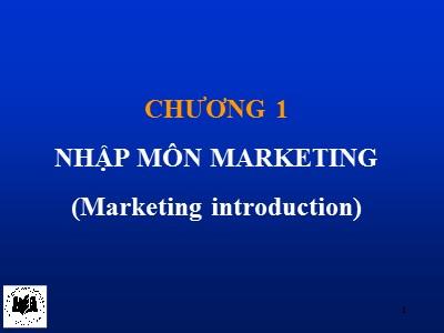 Bài giảng Marketing căn bản - Chương 1: Nhập môn marketing