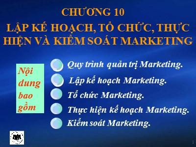 Bài giảng Marketing căn bản - Chương 10: Lập kế hoạch, tổ chức, thực hiện và kiểm soát marketing