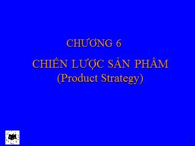 Bài giảng Marketing căn bản - Chương 6: Chiến lược sản phẩm