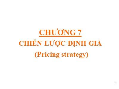 Bài giảng Marketing căn bản - Chương 7: Chiến lược định giá