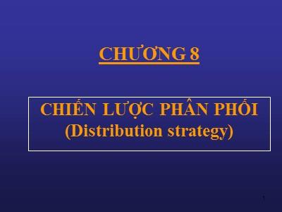 Bài giảng Marketing căn bản - Chương 8: Chiến lược phân phối