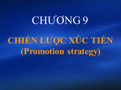 Bài giảng Marketing căn bản - Chương 9: Chiến lược xúc tiến