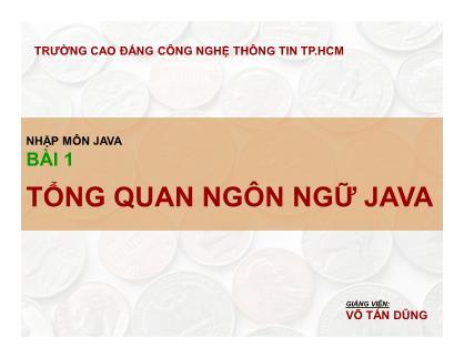 Bài giảng Nhập môn lập trình Java - Bài 1: Tổng quan ngôn ngữ Java - Võ Tấn Dũng