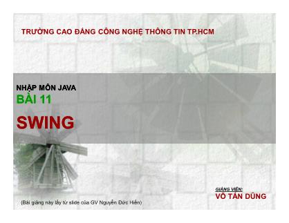 Bài giảng Nhập môn lập trình Java - Bài 11: Swing - Võ Tấn Dũng