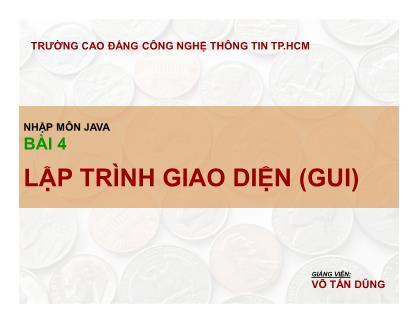 Bài giảng Nhập môn lập trình Java - Bài 4: Lập trình giao diện (GUI) - Võ Tấn Dũng