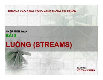 Bài giảng Nhập môn lập trình Java - Bài 8: Luồng (Streams) - Võ Tấn Dũng