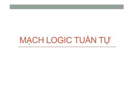 Bài giảng Thiết kế mạch logic - Bài 5: Mạch logic tuần tự