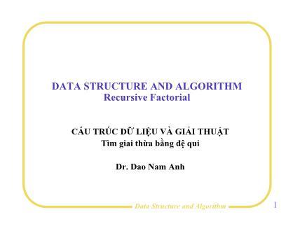 Bài giảng Cấu trúc dữ liệu và giải thuật - Bài 7: Tìm giai thừa bằng đệ qui - Đào Nam Anh