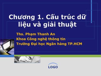 Bài giảng Cấu trúc và dữ liệu giải thuật - Chương 1: Cấu trúc dữ liệu và giải thuật - Phạm Thanh An