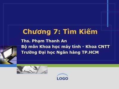 Bài giảng Cấu trúc và dữ liệu giải thuật - Chương 7: Tìm kiếm - Phạm Thanh An