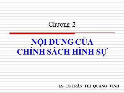 Bài giảng Chính sách hình sự - Chương 2: Nội dung của chính sách hình sự - Trần Thị Quang Vinh