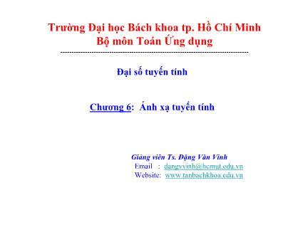 Bài giảng Đại số tuyến tính - Chương 6: Ánh xạ tuyến tính - Đặng Văn Vinh
