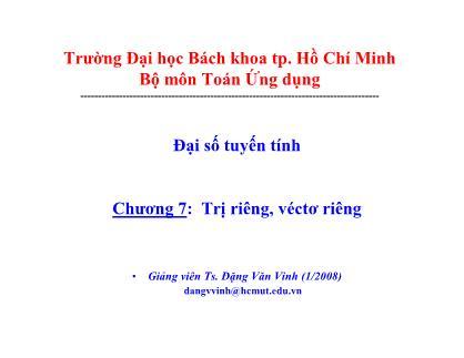 Bài giảng Đại số tuyến tính - Chương 7: Trị riêng, véctơ riêng - Đặng Văn Vinh