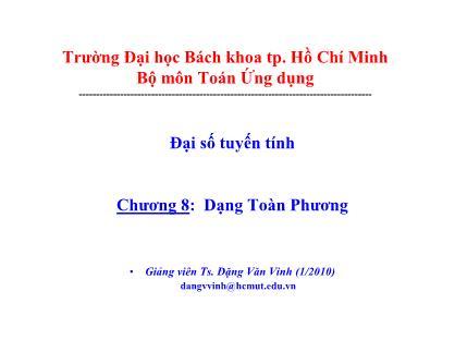 Bài giảng Đại số tuyến tính - Chương 8: Dạng toàn phương - Đặng Văn Vinh