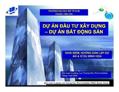 Bài giảng Dự án đầu tư xây dựng - Dự án bất động sản - Lưu Trường Văn