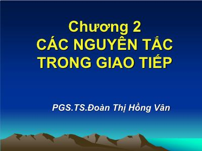 Bài giảng Giao tiếp trong kinh doanh - Chương 2: Các nguyên tắc trong giao tiếp - Đoàn Thị Hồng Vân