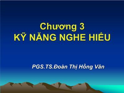 Bài giảng Giao tiếp trong kinh doanh - Chương 3: Kỹ năng nghe hiểu - Đoàn Thị Hồng Vân
