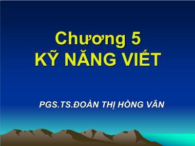 Bài giảng Giao tiếp trong kinh doanh - Chương 5: Kỹ năng viết - Đoàn Thị Hồng Vân