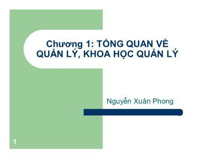 Bài giảng Khoa học quản lý - Chương 1: Tổng quan về quản lý, khoa học quản lý - Nguyễn Xuân Phong
