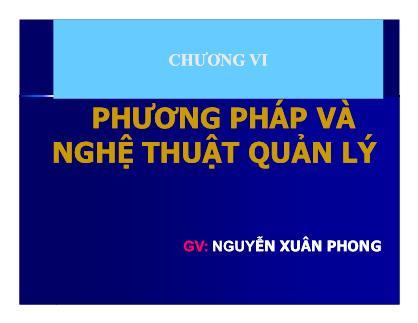 Bài giảng Khoa học quản lý - Chương 6: Phương pháp và nghệ thuật quản lý - Nguyễn Xuân Phong
