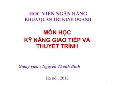 Bài giảng Kỹ năng giao tiếp và thuyết trình - Chương I: Tổng quan về giao tiếp - Nguyễn Thanh Bình