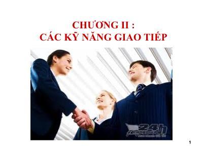 Bài giảng Kỹ năng giao tiếp và thuyết trình - Chương II: Các kỹ năng giao tiếp - Nguyễn Thanh Bình