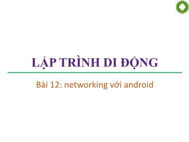 Bài giảng Lập trình di động - Bài 12: Networking với Android - Trương Xuân Nam