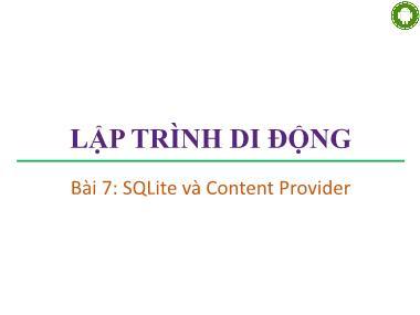 Bài giảng Lập trình di động - Bài 7: SQLite và Content Provider - Trương Xuân Nam