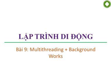 Bài giảng Lập trình di động - Bài 9: Multithreading + Background Works - Trương Xuân Nam