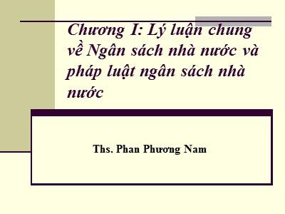 Bài giảng Luật ngân sách nhà nước - Chương I: Lý luận chung về Ngân sách nhà nước và pháp luật ngân sách nhà nước - Phan Phương Nam