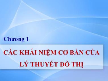 Bài giảng Lý thuyết đồ thị - Chương 1: Các khái niệm cơ bản của lý thuyết đồ thị - Nguyễn Trần Phi Phượng