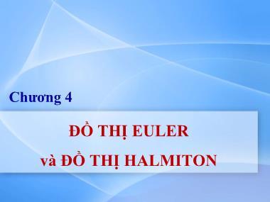 Bài giảng Lý thuyết đồ thị - Chương 4: Đồ thị Euler và đồ thị Halmiton - Nguyễn Trần Phi Phượng