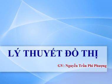 Bài giảng Lý thuyết đồ thị - Chương mở đầu - Nguyễn Trần Phi Phượng