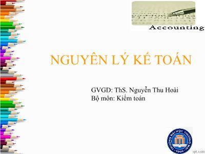Bài giảng Nguyên lý kế toán - Chương 1: Bản chất của kế toán - Nguyễn Thu Hoài