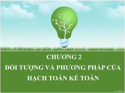 Bài giảng Nguyên lý kế toán - Chương 2: Đối tượng và phương pháp của hạch toán kế toán - Nguyễn Thu Hoài