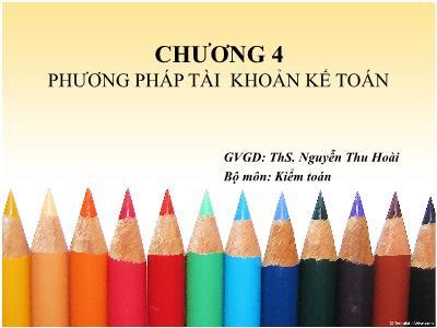 Bài giảng Nguyên lý kế toán - Chương 4: Phương pháp tài khoản kế toán - Nguyễn Thu Hoài