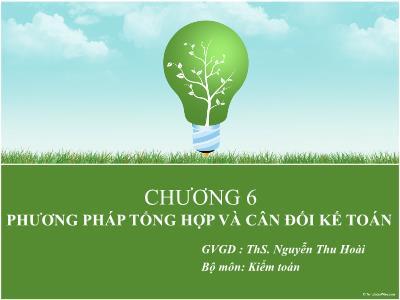 Bài giảng Nguyên lý kế toán - Chương 6: Phương pháp tổng hợp và cân đối kế toán - Nguyễn Thu Hoài