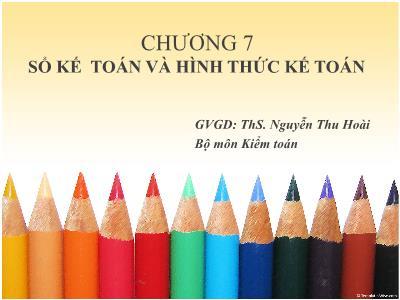 Bài giảng Nguyên lý kế toán - Chương 7: Sổ kế toán và hình thức kế toán - Nguyễn Thu Hoài