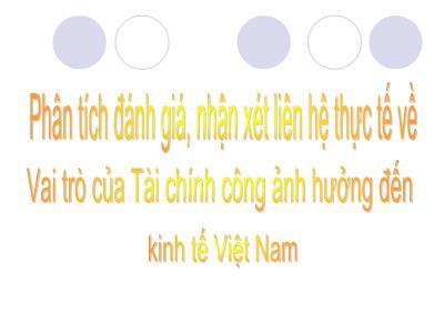 Bài giảng Phân tích đánh giá, nhận xét liên hệ thực tế về vai trò của tài chính công ảnh hưởng đến kinh tế Việt Nam