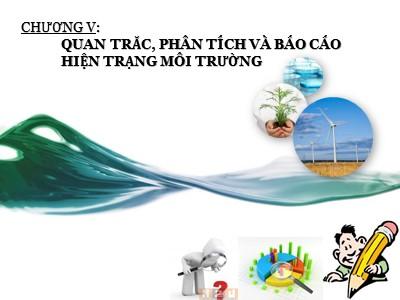 Bài giảng Quản lý môi trường đô thị và khu công nghiệp - Chương V: Quan trắc, phân tích và báo cáo hiện trạng môi trường