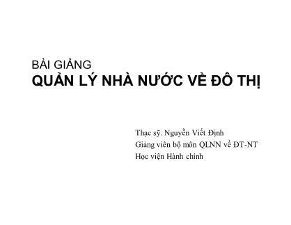 Bài giảng Quản lý nhà nước về đô thị - Nguyễn Viết Định