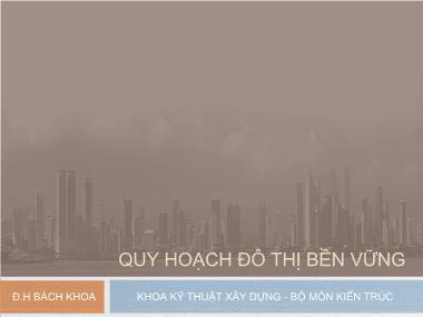 Bài giảng Quy hoạch đô thị bền vững - Chương IV: Các lý thuyết về QHĐT - Các vấn đề cần quan tậm trong QHĐT