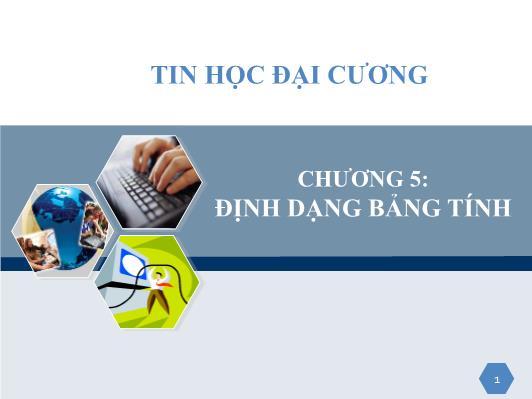 Bài giảng Tin học đại cương - Chương 5: Định dạng bảng tính